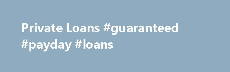 Private Loans #guaranteed #payday #loans http://japan.remmont.com/private-loans-guaranteed-payday-loans/  #private loans # Private Loans Private loan programs are non-federal educational loans through a private lender that allows student to borrow additional funds after federal student aid has been exhausted. Students should apply for a private loan with a creditworthy co-signor to ensure the best rates, terms, and approvals. Each lender has different eligibility requirements, interest…
