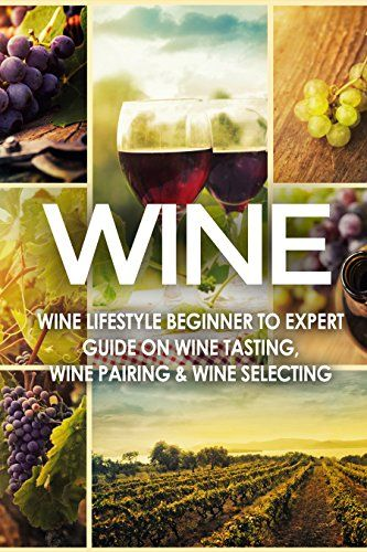 WINE Wine Lifestyle  Beginner to Expert Guide on Wine Tasting Wine Pairing  Wine Selecting Wine History Spirits World Wine Vino Wine Bible Wine Making Grape Wine Grapes Book 1 >>> Find out more about the great product at the image link.