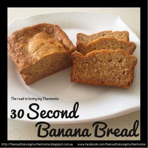 30 Second Banana Bread Converted and tweaked by: The road to loving my Thermomix 3 very ripe bananas 155g SR Flour 80g sugar 1 egg 2 tsp golden syrup 1 teas vanilla bean paste Pinch of salt