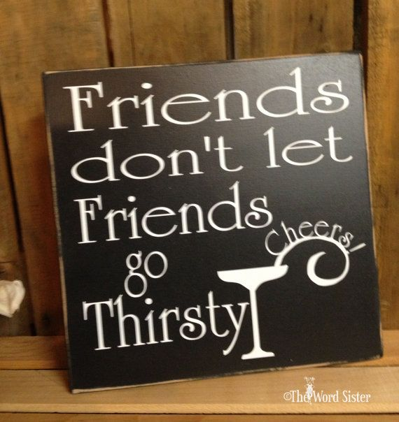 "Friends Don't Let Friends Go Thirsty...Drinking Glass... 10""X10"" Wooden Sign... Word Art by The Word Sister"