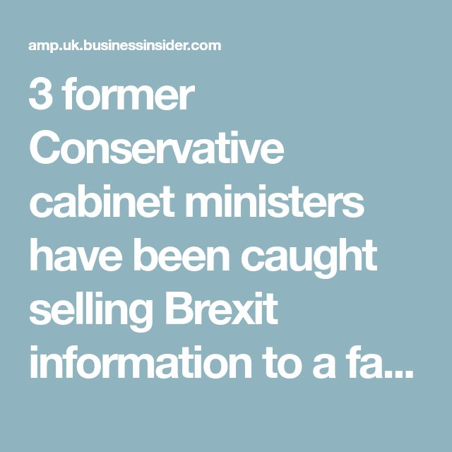 3 former Conservative cabinet ministers have been caught selling Brexit information to a fake Chinese company