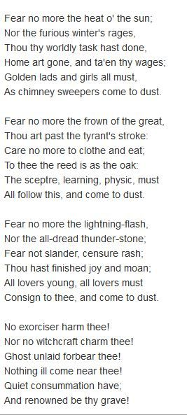 shakespeare poem analysis fear no more the heat o the sun Shakespeare poem analysis fear no more the heat o the sun their epic masterpieces william shakespeare who wrote during the 15th century, created many plays, lyric poems as well as sonnets known as a well respected master of his craft, shakespeare wrote many fine lyrics which can now be found in his plays, poems, and sonnets.