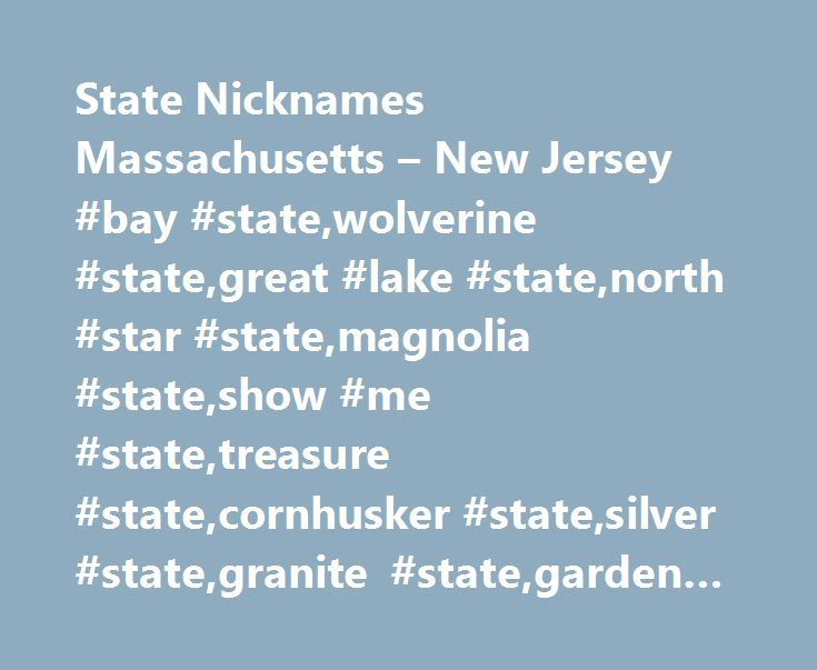 State Nicknames Massachusetts – New Jersey #bay #state,wolverine #state,great #lake #state,north #star #state,magnolia #state,show #me #state,treasure #state,cornhusker #state,silver #state,granite #state,garden #state http://california.remmont.com/state-nicknames-massachusetts-new-jersey-bay-statewolverine-stategreat-lake-statenorth-star-statemagnolia-stateshow-me-statetreasure-statecornhusker-statesilver-stategranite-s/  # State Nicknames Massachusetts – New Jersey and their Explanation…