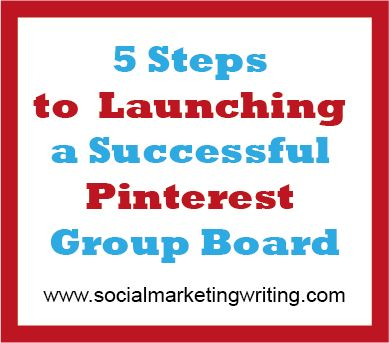 5 Steps to Launching a Successful Pinterest Group Board http://socialmarketingwriting.com/5-steps-to-launching-a-successful-pinterest-group-board/