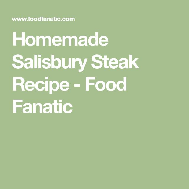 Homemade Salisbury Steak Recipe - Food Fanatic