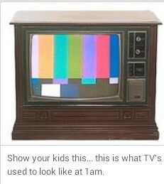As a kid we only got 3 local stations. At midnight they played the National Anthem, then the TV turned to fuzz. We didn't get color TV until I was in high school!