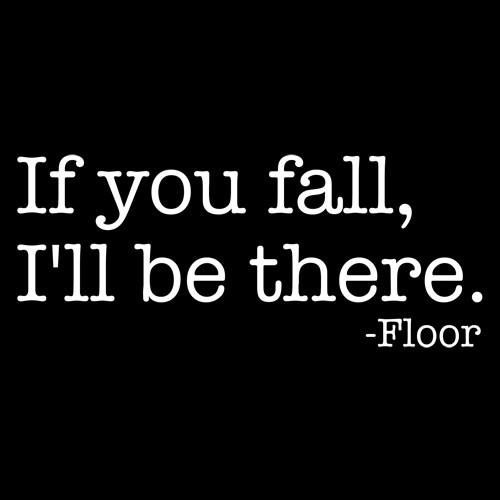 If you fall, I'll be there. - Floor #quote
