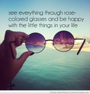 see_everything_through_rose-colored_glasses_and_be_happy_with_the ...
