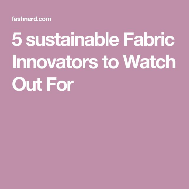 5 sustainable Fabric Innovators to Watch Out For