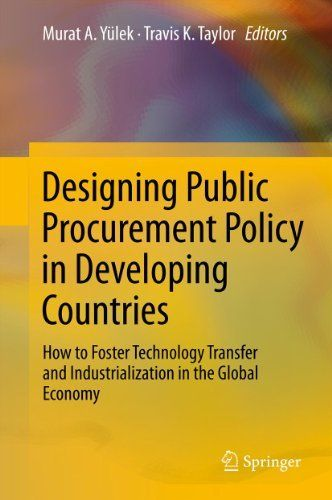 Designing Public Procurement Policy in Developing Countries: How to Foster Technology Transfer and Industrialization in the Global Economy by Murat A. Yülek. $111.20. Publisher: Springer; 2012 edition (December 20, 2011). 287 pages