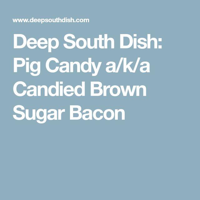 Deep South Dish: Pig Candy a/k/a Candied Brown Sugar Bacon