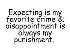 Expecting is my favorite crime & disappointment is always my punished