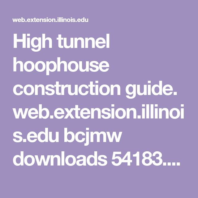 High tunnel hoophouse construction guide. web.extension.illinois.edu bcjmw downloads 54183.pdf