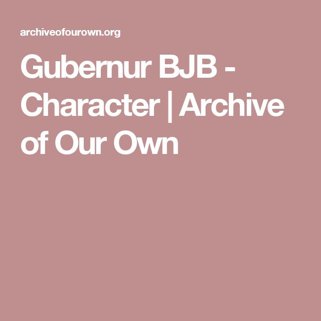 Gubernur BJB - Character         |         Archive of Our Own