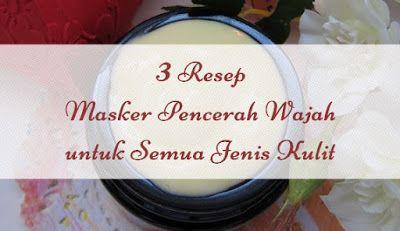 3 Resep Masker Alami Pencerah Wajah untuk Semua Jenis Kulit