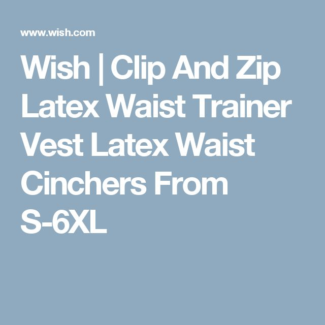 Wish | Clip And Zip Latex Waist Trainer Vest Latex Waist Cinchers From S-6XL