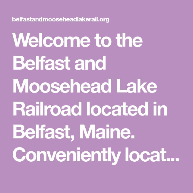 Welcome To The Belfast And Moosehead Lake Railroad Located In