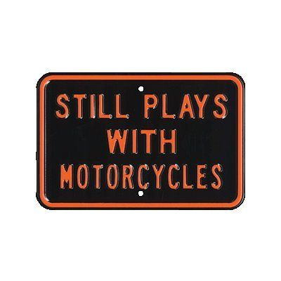 Still Plays With Motorcycles Embossed Steel Sign by Poster Revolution. $19.28. Highest Quality Porcelain on Heavy Steel. Pre-drilled Holes. Reproduction Sign. Sign Measures: 12H x 18W inches. Indoor & Outdoor Sign. Perfect for the true motorcycle enthusiast, this Still Plays with Motorcycles Sign, is sure to add a fun twist to your wall decor.