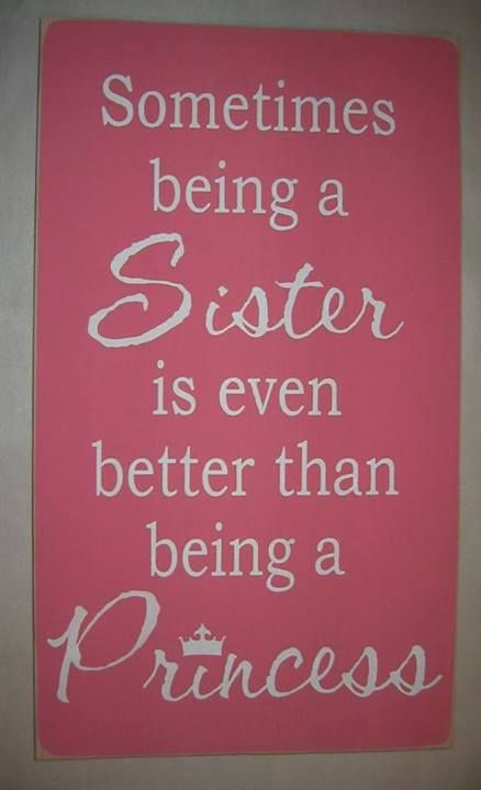 Sometimes Being A Sister is Even Better Than Being A ... Quotes About Being A Princess