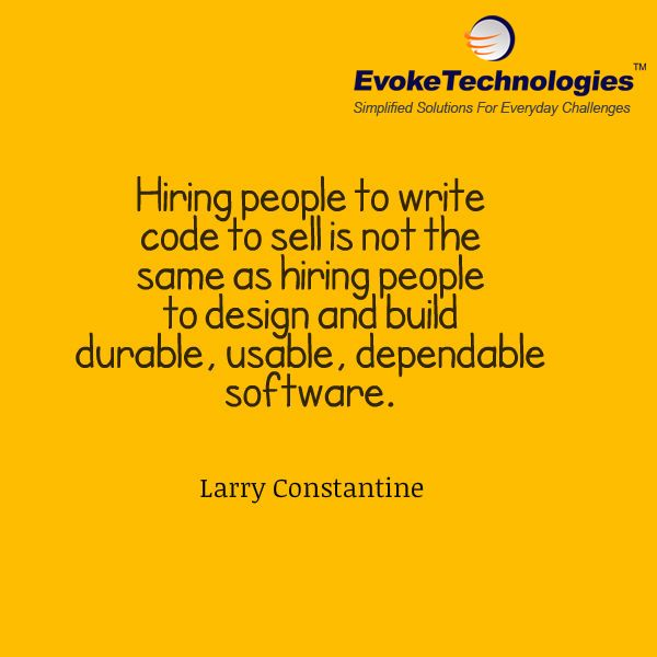 Hiring people to write code to sell is not the same as hiring people to design and build durable, usable, dependable software. - Larry Constantine #softwareengineering #softwaredevelopment #softwaredeveloper