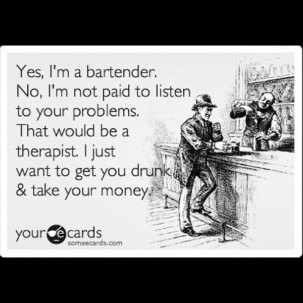 Yes, I'm a #bartender. No I'm not paid to listen to your problems....#bartending #funny