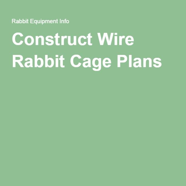 Construct Wire Rabbit Cage Plans