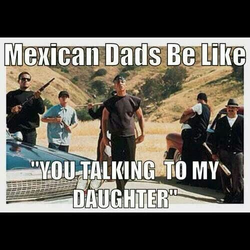 More like Hispanic dads problems. This is exactly what it is like having Hispanic parents