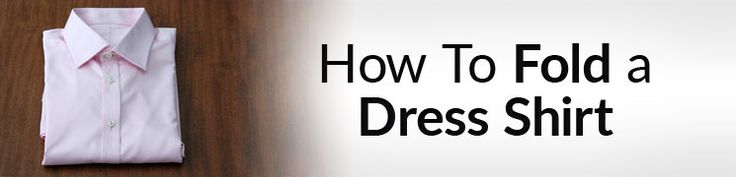 How To Fold A Men�s Dress Shirt | Travel Tips For Folding Shirts
