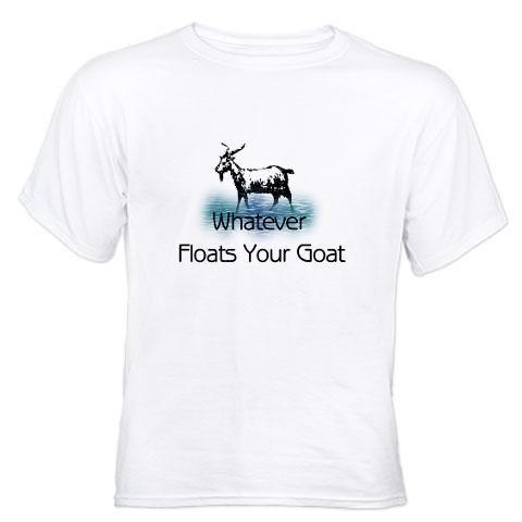 c95afc0e358f Whatever Floats Your Goat Men's Classic T-Shirts Whatever Floats Your Goat T -Shirt by CrazyAssBear - CafePress