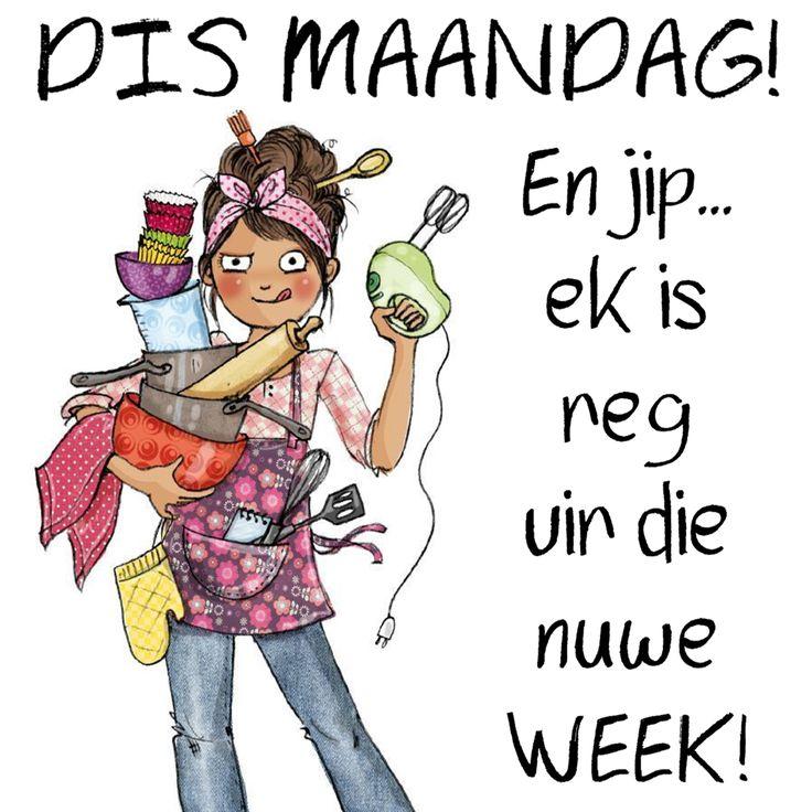 DIS MAANDAG! En jip... ek is reg vir die nuwe WEEK!
