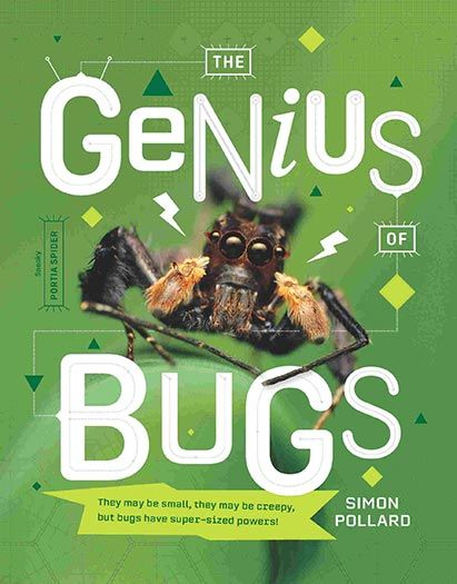 """The Genius of Bugs"", by Simon Pollard - The Genius of Bugs is filled with bug tales, facts and figures that showcase bug ingenuity and reveal astounding bug behaviour. Featuring New Zealand and international examples, children will be entranced by these inspiring bugs and remarkable recent discoveries about their genius. 2017Finalist Non-Fiction, Elsie Locke Award."