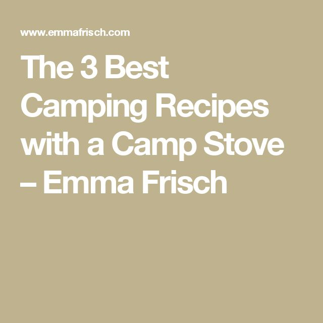 The 3 Best Camping Recipes with a Camp Stove – Emma Frisch