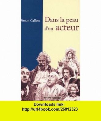 dans la peau dun acteur (9782847050196) Simon Callow , ISBN-10: 2847050191  , ISBN-13: 978-2847050196 ,  , tutorials , pdf , ebook , torrent , downloads , rapidshare , filesonic , hotfile , megaupload , fileserve