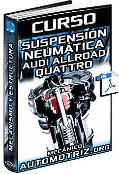 Descargar Curso Completo: Sistema de Suspensión Neumática de Audi Allroad Quattro - Mecanismo, Estructura, Componentes, Magnitudes y Funcionamiento Gratis en Español y PDF.