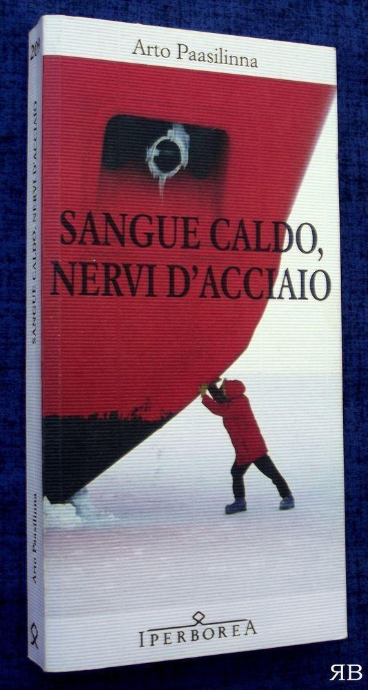 ARTO PAASILINNA - SANGUE CALDO NERVI D'ACCIAIO - Iperborea - 9788870915099