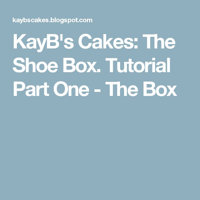KayB's Cakes: The Shoe Box. Tutorial Part One - The Box