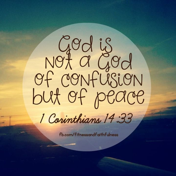 """God is NOT a God of confusion, but of PEACE""…1 Corinthians 14:33. I absolutely love this verse!!"