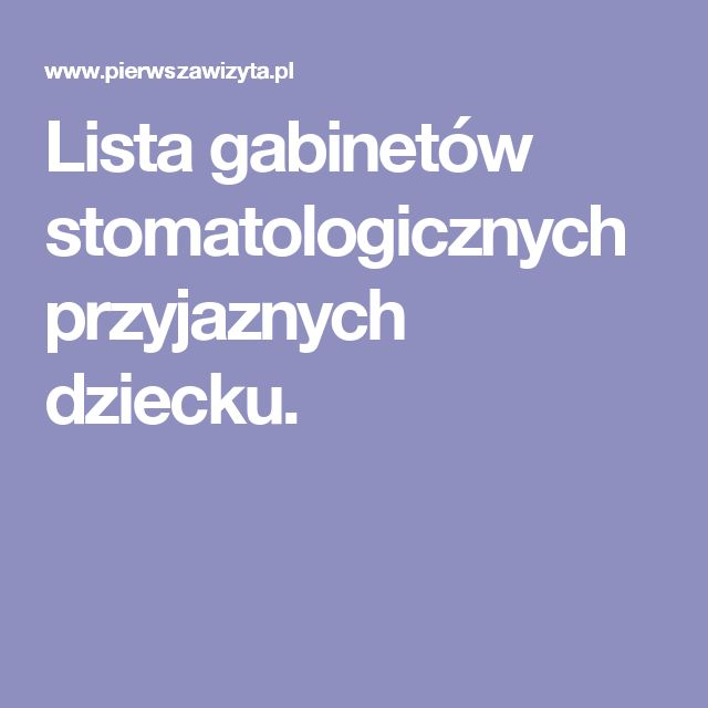 Lista gabinetów stomatologicznych przyjaznych dziecku.