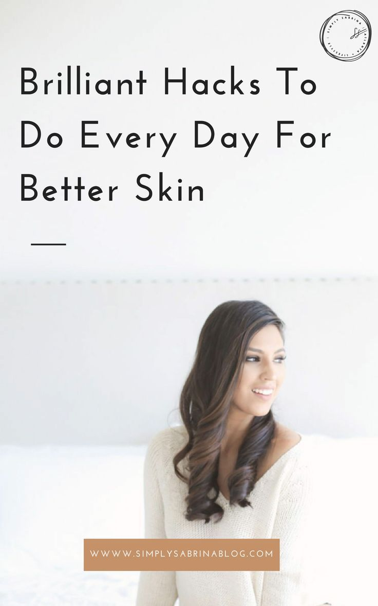 Brilliant Hacks To Do Every Day For Better Skin Simply Sabrina Atlanta Blogger Better Skin Evening Skin Care Routine Dry Skin Care