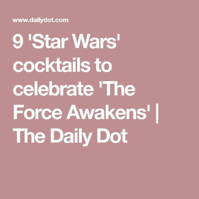 9 'Star Wars' cocktails to celebrate 'The Force Awakens' | The Daily Dot