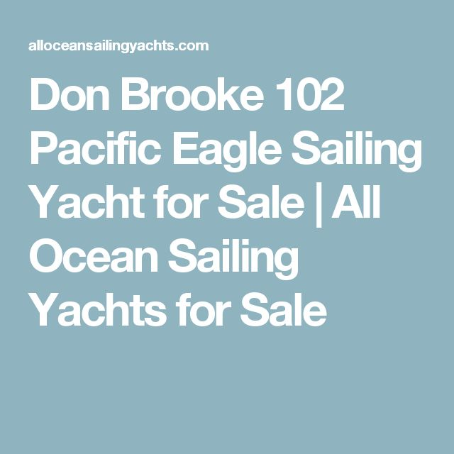 Don Brooke 102 Pacific Eagle Sailing Yacht for Sale | All Ocean Sailing Yachts for Sale