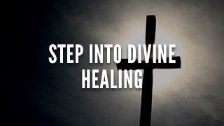 Step Into Divine Healing | Resources | Streams Ministries International