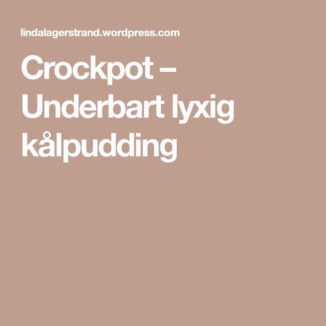 Crockpot – Underbart lyxig kålpudding