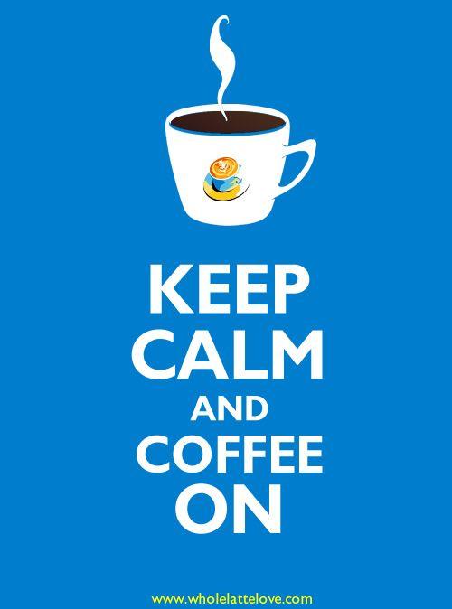Keep Calm and #Coffee On!
