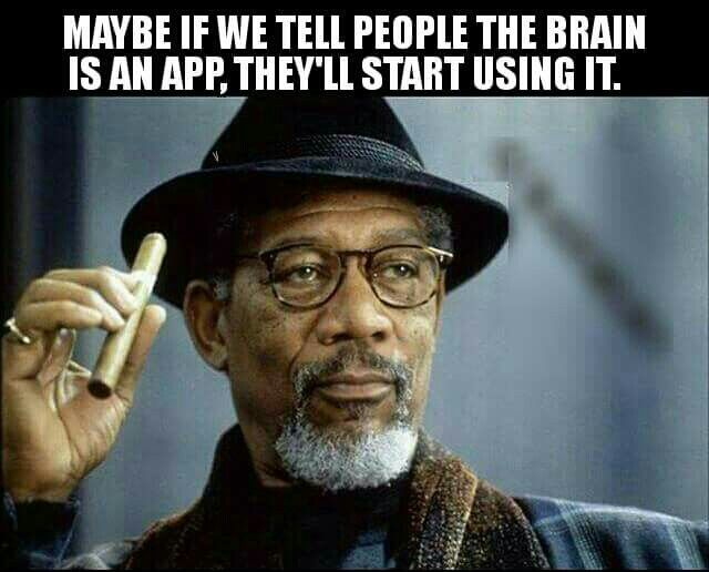 Maybe if we tell people the brain is a app, they'll start using it.