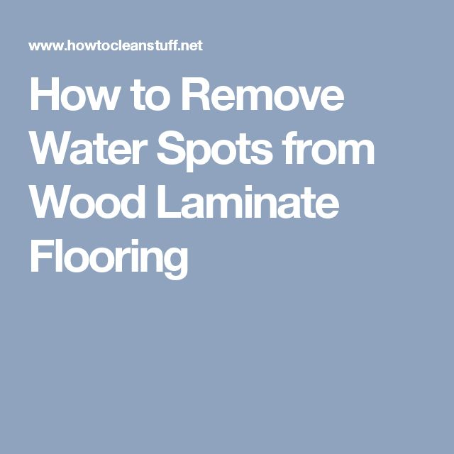 Laminate Flooring Remove Water Spots, How To Fix Water Spots On Laminate Flooring