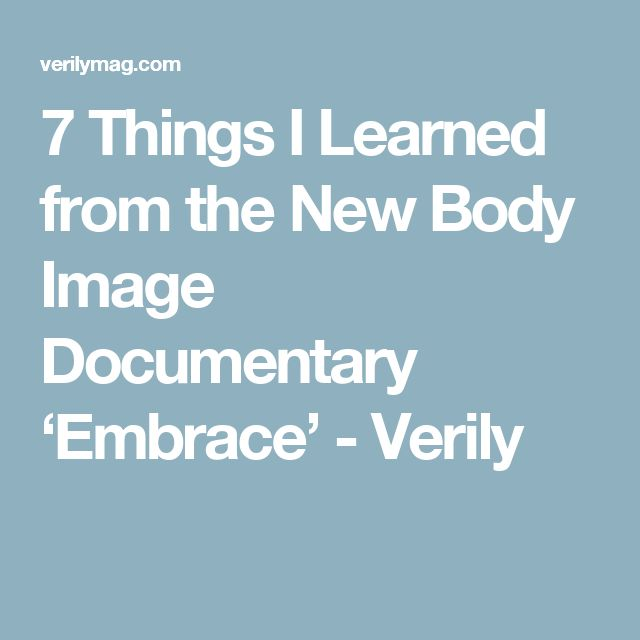 7 Things I Learned from the New Body Image Documentary 'Embrace' - Verily