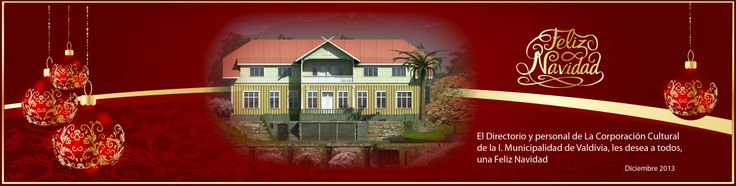 El Directorio y personal de La Corporación Cultural de la I. Municipalidad de Valdivia, les desea a todos, una Feliz Navidad