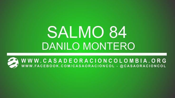 Salmo 84 - Danilo Montero (+lista de reproducción)