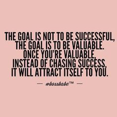 The Goal Is Not To Be Successful, The Goal Is to Be.....